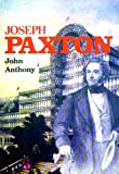Anthony, John: Joseph Paxton: An Illustrated Life of Sir Joseph Paxton, 1803-1865