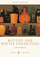 Bottles and bottle collecting by Alfred…