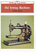 Old Sewing Machines (Shire Library) by Carol…
