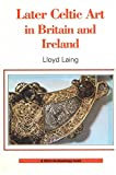 Laing, Lloyd Robert: Later Celtic Art in Britain and Ireland