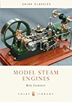Model Steam Engines (Shire Library) by Bob…