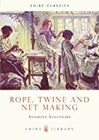 Rope, Twine and Net Making (Shire Library)…
