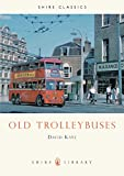 Kaye, David: Old Trolleybuses (Shire Library)