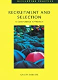 Roberts, Gareth: Recruitment and Selection: A Competency Approach (Developing Practice)