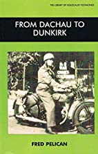 From Dachau to Dunkirk by Fred Pelican