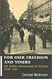 Blatman, Daniel: For Our Freedom and Yours: The Jewish Labour Bund in Poland 1939-1949