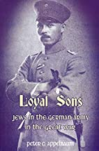 Loyal Sons: Jews in the German Army in the…