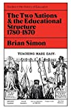 Simon, Brian: Two Nations and the Educational Structure, 1780-1870 (Study in History of Education)