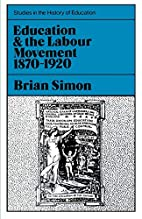 Education and the Labour Movement 1870-1920…
