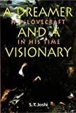 Joshi, S.T.: A Dreamer & A Visionary: H. P. Lovecraft in His Time
