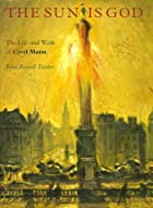 The Sun Is God: The Life of Cyril Mann by…