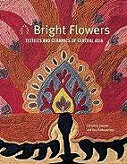Bright Flowers: Textiles And Ceramics Of…