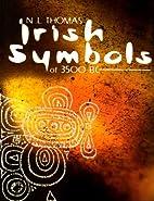 Irish Symbols of 3500 B.C. by Neil L. Thomas