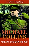 Dwyer, T. Ryle: Michael Collins: The Man Who Won the War