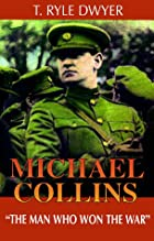 Michael Collins: The Man Who Won the War by…