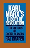 Draper, H.: Karl Marx's Theory of Revolution: The Politics of Social Class