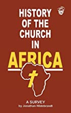 History of the Church in Africa. A Survey by…