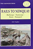 Rails to Newquay: Railways - Tramways - Town…