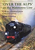 Richardson, John: 'Over the Alps' on the Watercress Line: Realising a Boyhood Dream in the 21st Century (Oakwood Reminiscence)