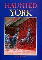 Haunted York by Rupert Matthews
