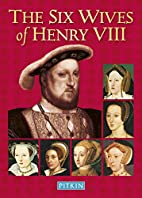 The Six Wives of Henry VIII (Pitkin…