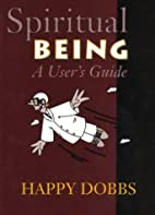 Spiritual Being: A User's Guide by Happy…