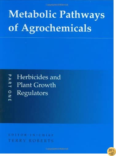 Metabolic Pathways of Agrochemicals: Part 1: Herbicides and Plant Growth Regulators (Metabolic Pathways (Royal Society of Chemistry)) (Pt.1)