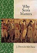 Why Scots Matters by J. Derrick McClure