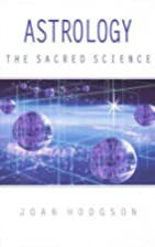 Astrology the Sacred Science by Joan Hodgson