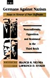 Nicosia, Francis R.: Germans Against Nazism: Nonconformity, Opposition and Resistance in the Third Reich  Essays in Honour of Peter Hoffmann