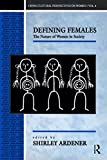 Ardener, Shirley: Defining Females : The Nature of Women in Society