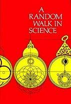 A Random Walk in Science by Robert L. Weber