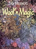 Messent, Jan: Wool &#39;N Magic: Creative Uses of Yarn... Knitting, Crochet, Embroidery