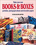 Make Your Own Books and Boxes by Peter…
