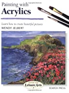 Painting with Acrylics by Wendy Jelbert