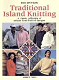 Dawson, Pam: Traditional Island Knitting: Including Aran, Channel Isles, Fair Isle, Falkland Isles, Iceland and Shetland