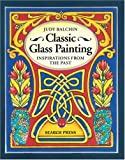 Balchin, Judy: Classic Glass Painting: Inspirations from the Past