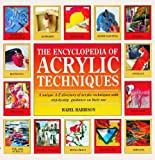 Harrison, Hazel: The Encyclopedia of Acrylic Techniques: A Unique A-Z Directory of Acrylic Techniques with Step-by-Step Guidance on Their Use