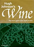 Johnson, Hugh: Hugh Johnson's Wine: The Classic Guide to the World of Wine