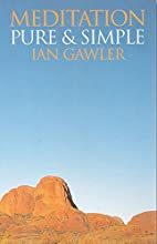 Meditation - Pure and Simple by Ian Gawler