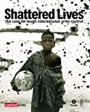 Hillier, Debbie: Shattered Lives: The Case for Tough International Arms Control (Oxfam Campaign Reports)
