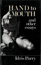 Hand to Mouth and Other Essays by Idris…