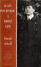 Alain-Fournier: A Brief Life by David Arkell