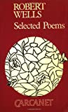 Wells, Robert: Robert Wells: Selected Poems (Poetry Signatures)