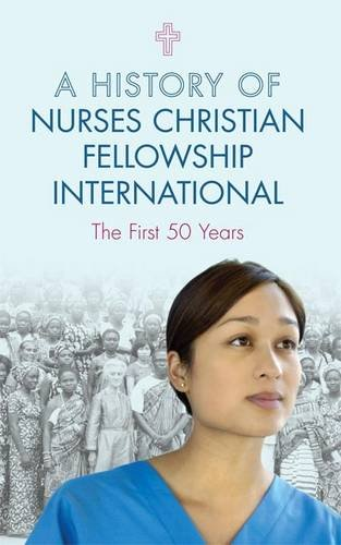 a-history-of-nurses-christian-fellowship-international-the-first-50-years