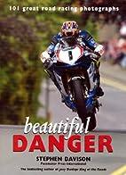 Beautiful Danger: 101 Great Road Racing…