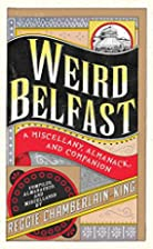 Weird Belfast: A Miscellany, Almanack, and…