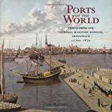 McCreery, Cindy: Ports of the World: Prints from the National Maritime Museum, Greenwich C.1700-1870