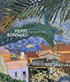 Bonnard, Pierre: Pierre Bonnard: Early and Late