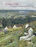 Tucker, Paul Hayes: In Monet's Light: Theodore Robinson In Giverny